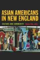Asian Americans in New England, edited by Monica Chiu