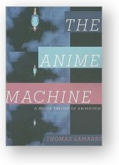 The Anime Machine, by Thomas Lamarre