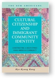 Cultural Citizenship and Immigrant Community Identity, by Hye-Kyung Kang