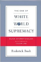 The End of White World Supremacy by Roderick Bush