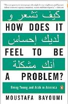 How Does it Feel to be a Problem by Moustafa Bayoumi