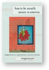 'How to Be South Asian in America' by anupama jain