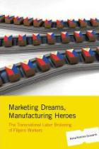 Marketing Dreams, Manufacturing Heroes, by Anna Romina Guevarra