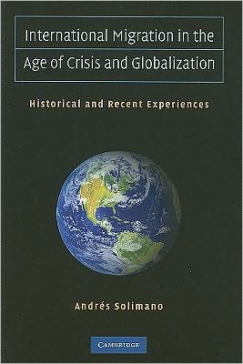 'Intl. Migration in the Age of Crisis and Globalization' by Solimano