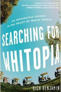 Searching for Whitopia, by Rich Benjamin